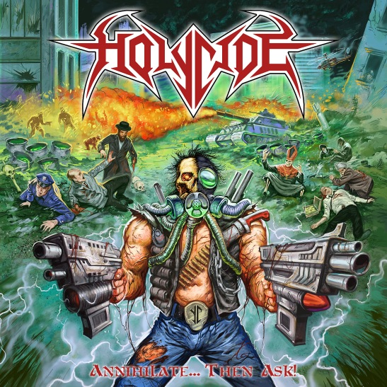 "Holycide - ""Annihilate.. Then Ask!"""
