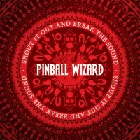 "Pinball Wizard - ""Shout it Out and Break"""